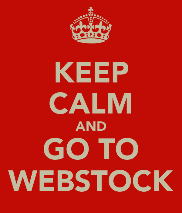 KEEP CALM AND  GO TO  WEBSTOCK