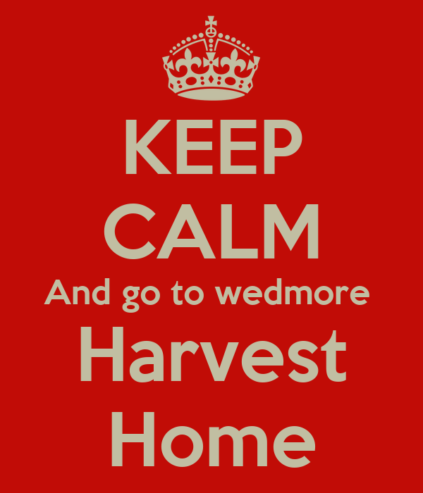 KEEP CALM And go to wedmore  Harvest Home