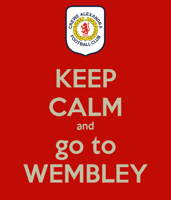 KEEP CALM and go to  WEMBLEY