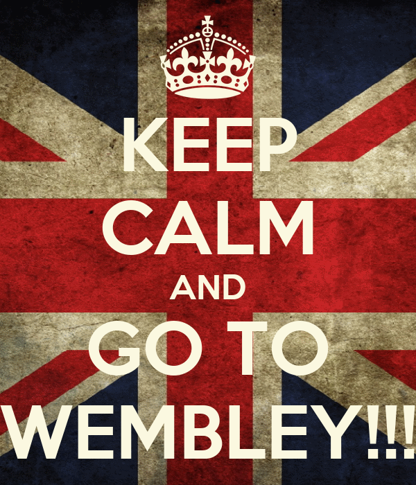 KEEP CALM AND GO TO WEMBLEY!!!
