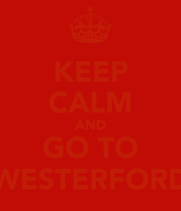 KEEP CALM AND GO TO WESTERFORD