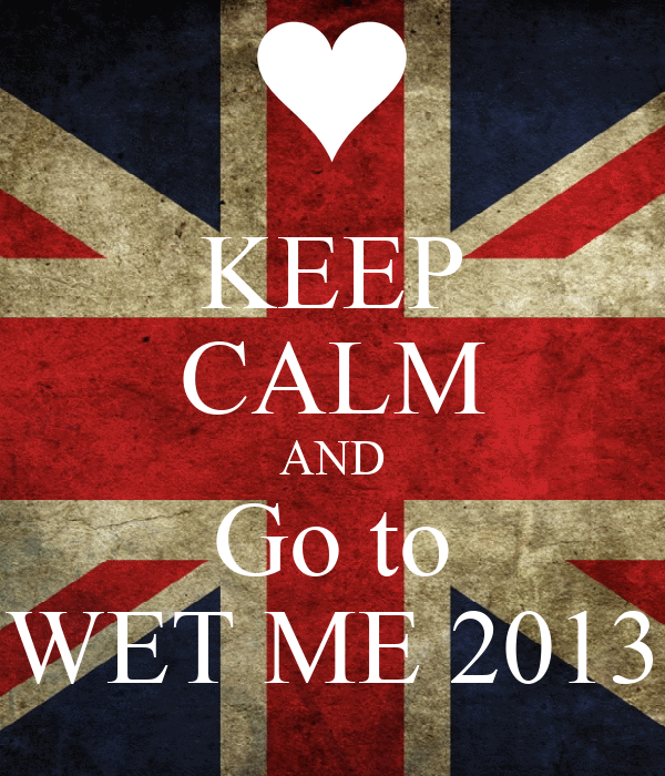 KEEP CALM AND Go to WET ME 2013