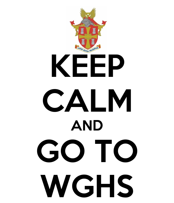 KEEP CALM AND GO TO WGHS