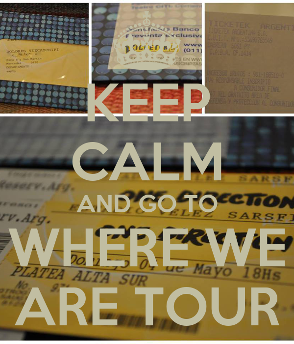 KEEP CALM AND GO TO WHERE WE ARE TOUR