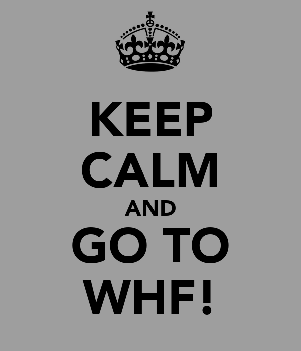 KEEP CALM AND GO TO WHF!