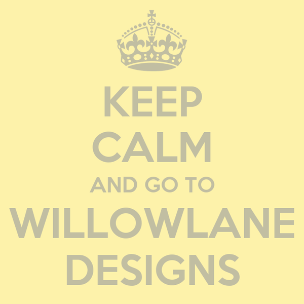 KEEP CALM AND GO TO WILLOWLANE DESIGNS