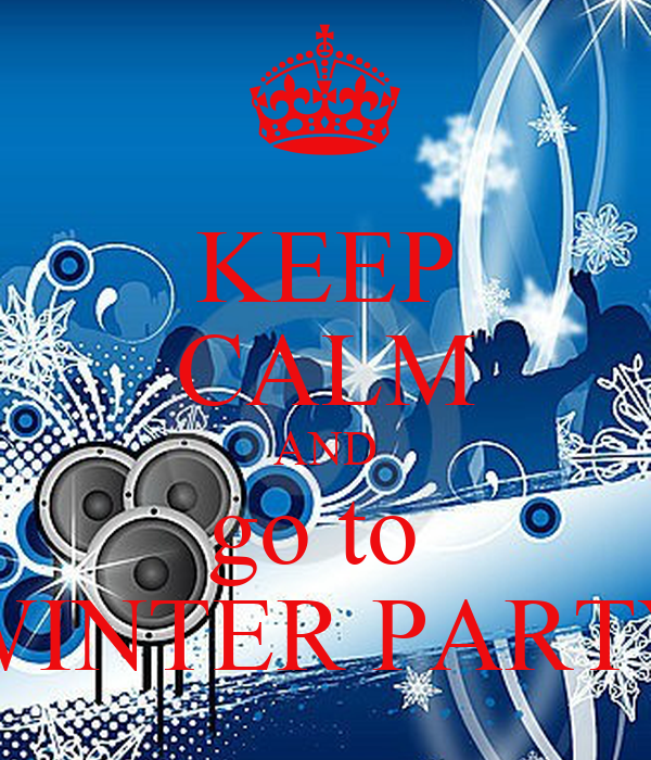 KEEP CALM AND go to  WINTER PARTY