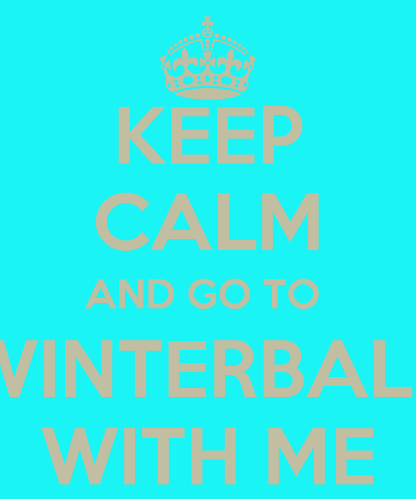 KEEP CALM AND GO TO  WINTERBALL WITH ME