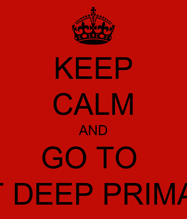 KEEP CALM AND GO TO  WIT DEEP PRIMARY