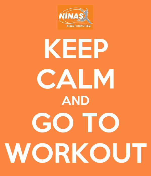 KEEP CALM AND GO TO WORKOUT