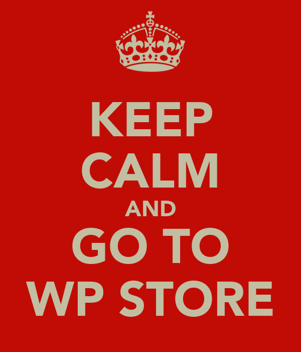 KEEP CALM AND GO TO WP STORE