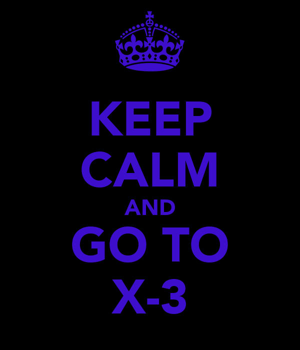 KEEP CALM AND GO TO X-3