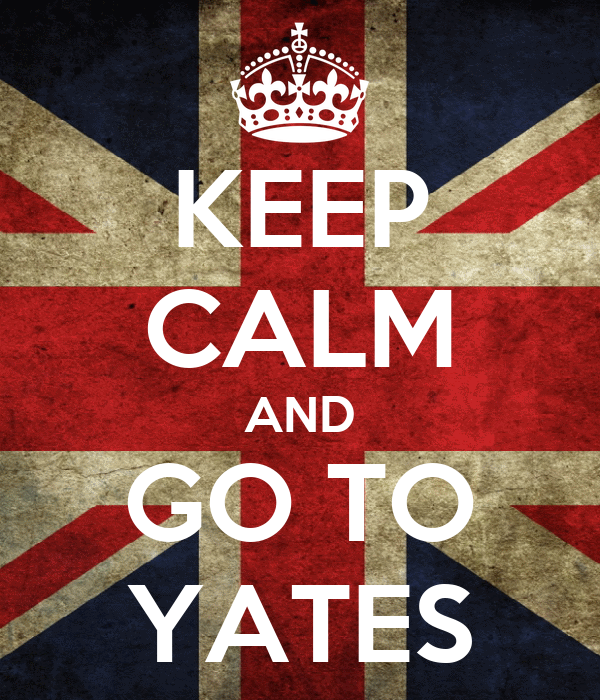 KEEP CALM AND GO TO YATES