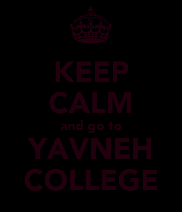 KEEP CALM and go to YAVNEH COLLEGE
