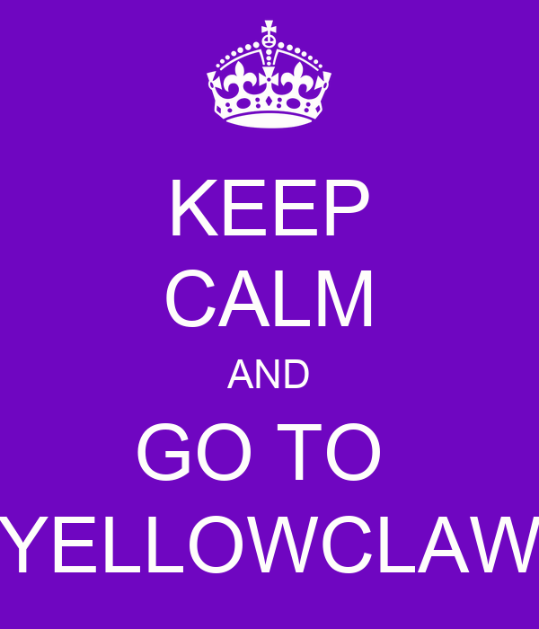 KEEP CALM AND GO TO  YELLOWCLAW
