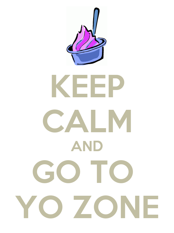 KEEP CALM AND GO TO  YO ZONE