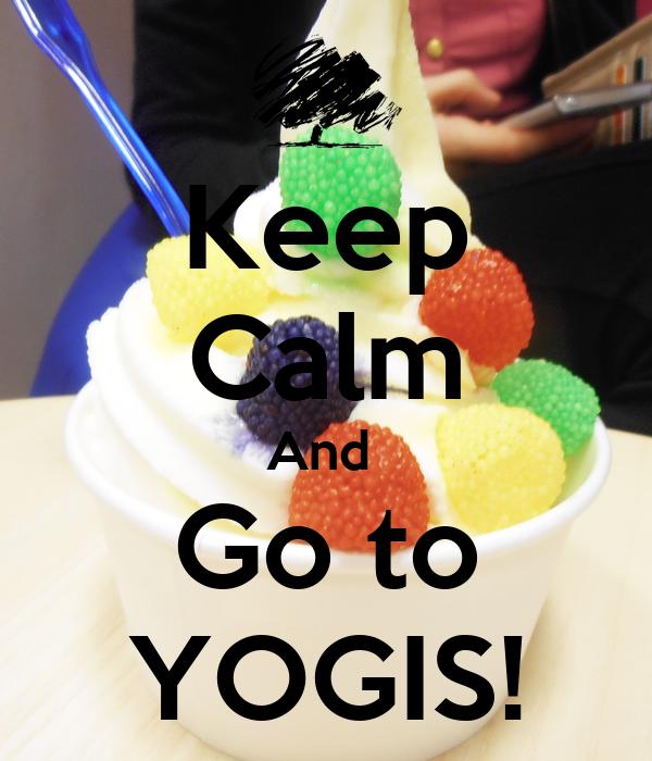 Keep Calm And  Go to YOGIS!