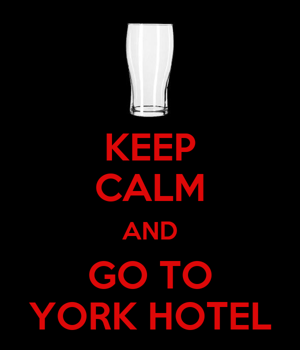 KEEP CALM AND GO TO YORK HOTEL