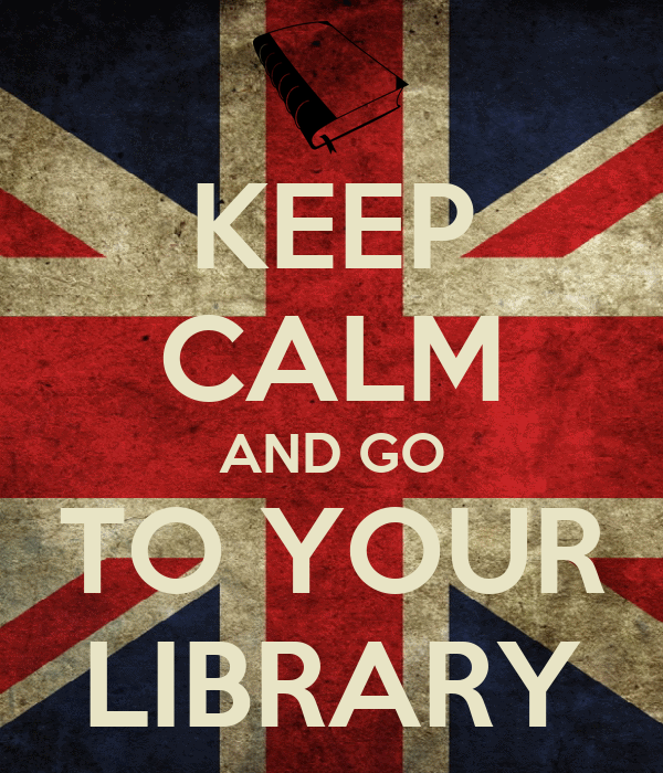 KEEP CALM AND GO TO YOUR LIBRARY