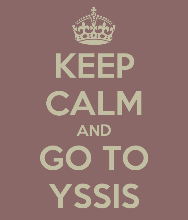 KEEP CALM AND GO TO YSSIS