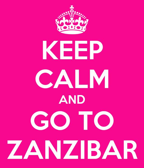 KEEP CALM AND GO TO ZANZIBAR