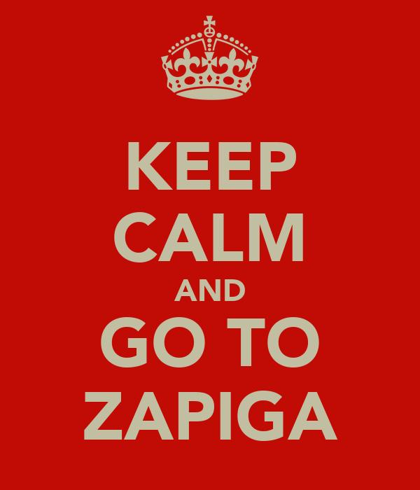 KEEP CALM AND GO TO ZAPIGA