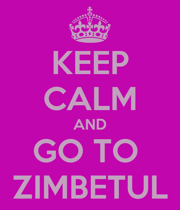 KEEP CALM AND GO TO  ZIMBETUL