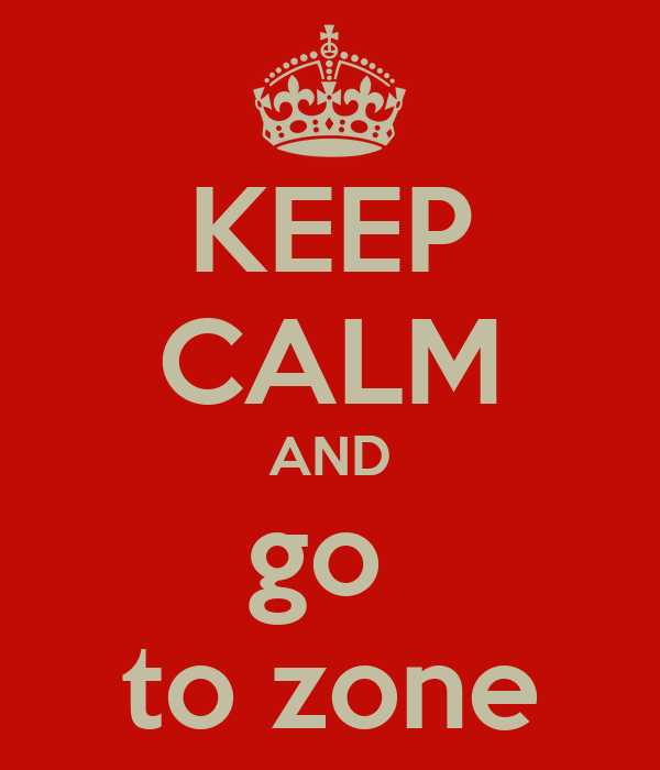KEEP CALM AND go  to zone