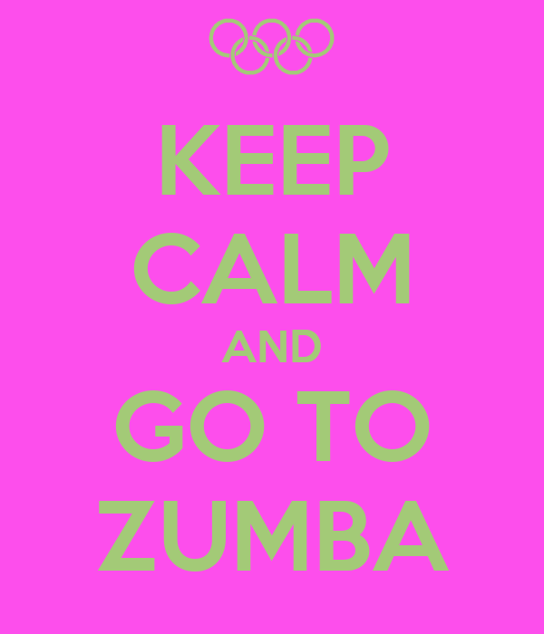 KEEP CALM AND GO TO ZUMBA