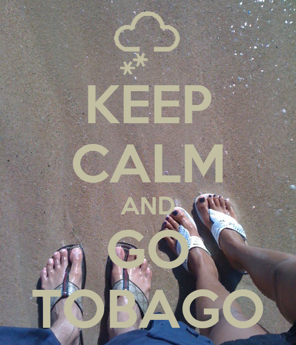 KEEP CALM AND GO TOBAGO