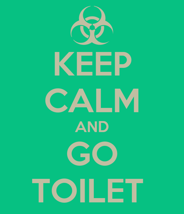 KEEP CALM AND GO TOILET