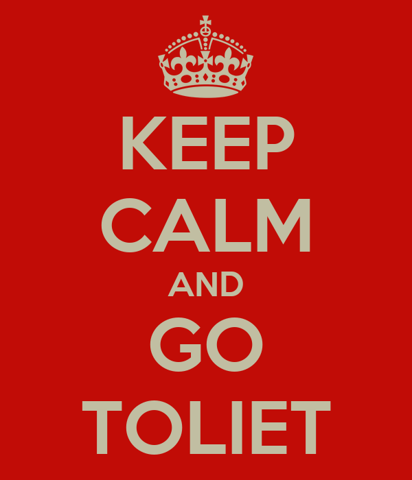 KEEP CALM AND GO TOLIET