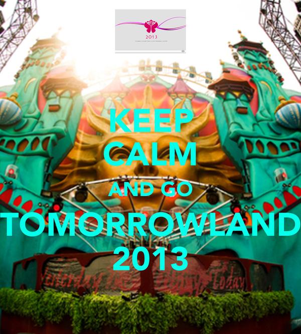 KEEP CALM AND GO TOMORROWLAND 2013