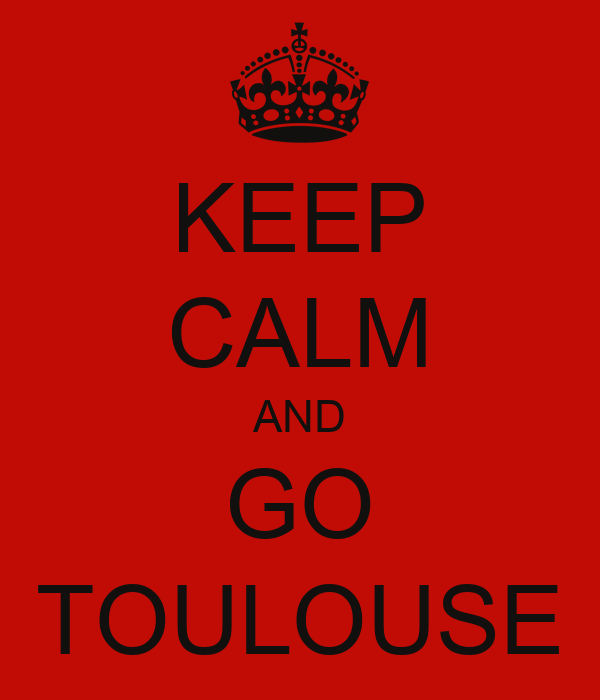 KEEP CALM AND GO TOULOUSE