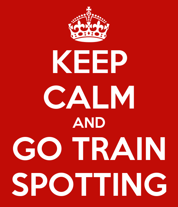 KEEP CALM AND GO TRAIN SPOTTING