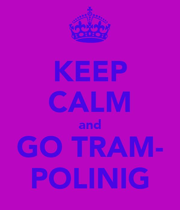 KEEP CALM and GO TRAM- POLINIG