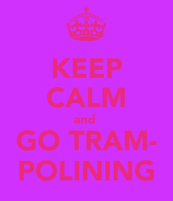 KEEP CALM and  GO TRAM- POLINING