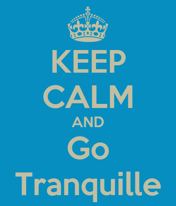 KEEP CALM AND Go Tranquille