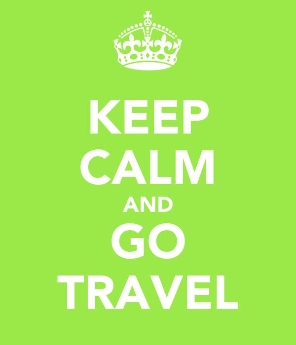 KEEP CALM AND GO TRAVEL