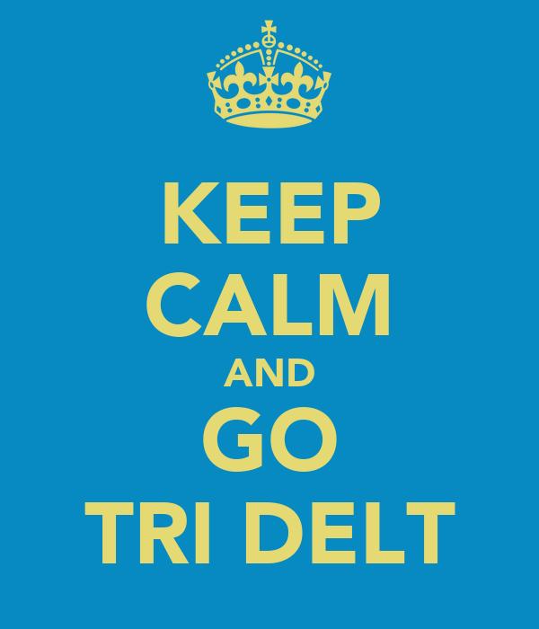 KEEP CALM AND GO TRI DELT