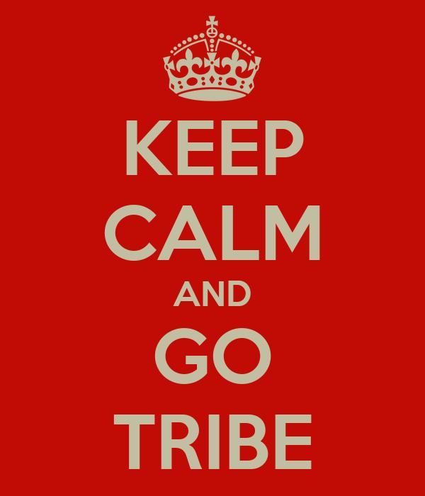 KEEP CALM AND GO TRIBE