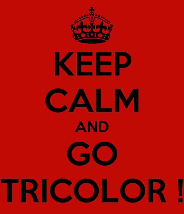 KEEP CALM AND GO TRICOLOR !