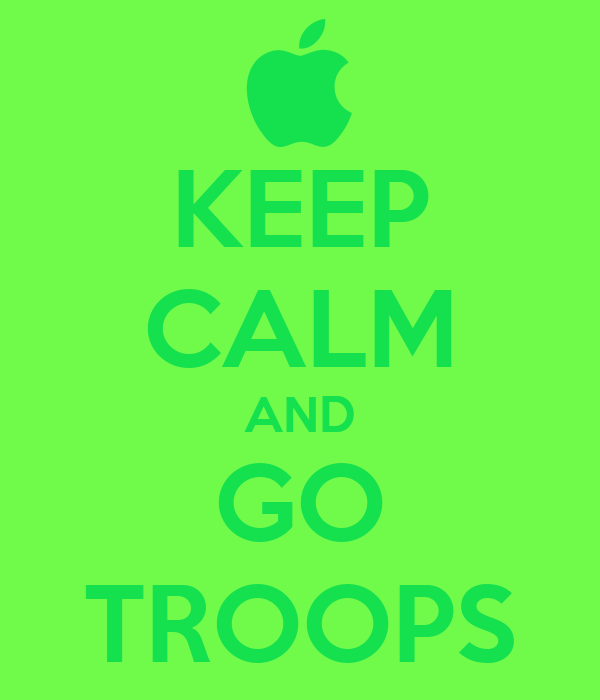 KEEP CALM AND GO TROOPS