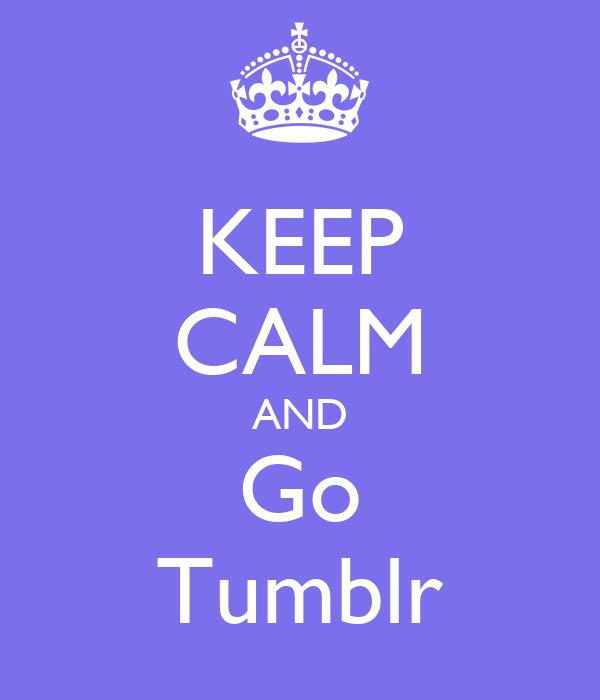 KEEP CALM AND Go Tumblr