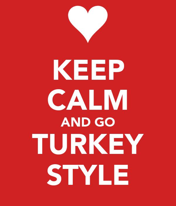 KEEP CALM AND GO TURKEY STYLE