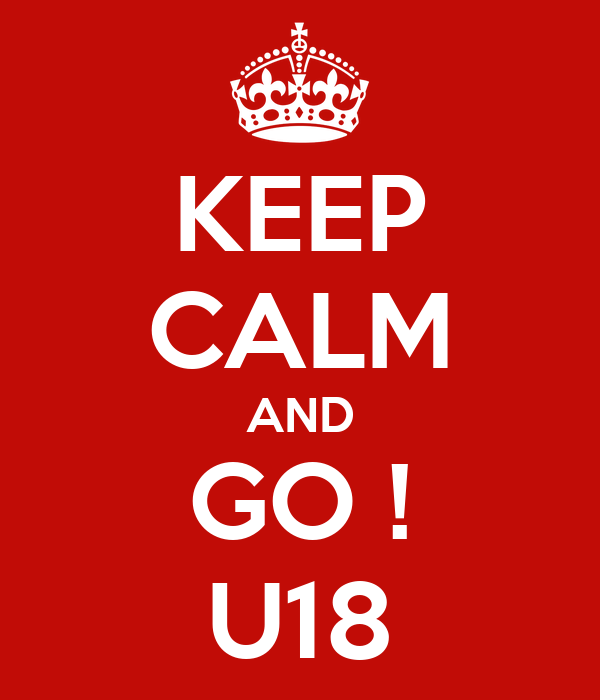 KEEP CALM AND GO ! U18