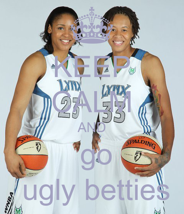 KEEP CALM AND  go  ugly betties