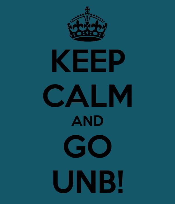 KEEP CALM AND GO UNB!