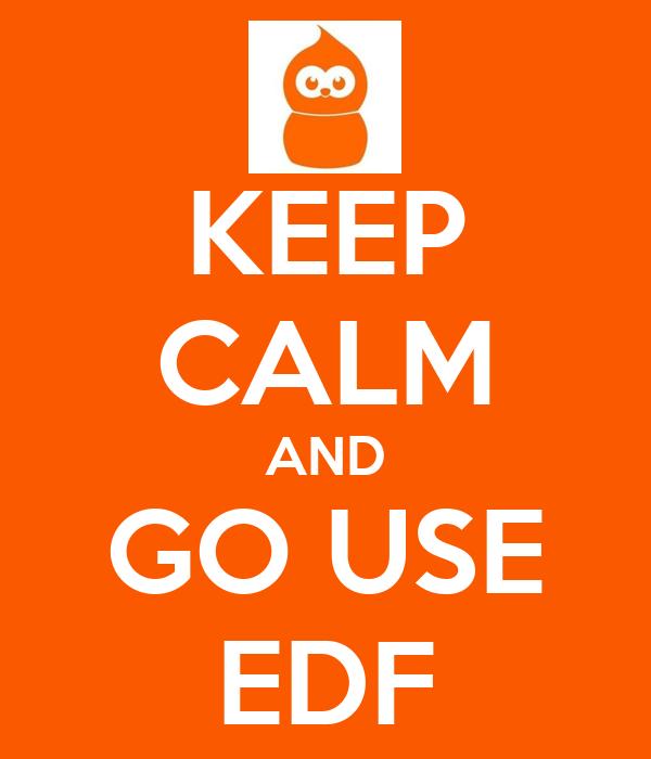 KEEP CALM AND GO USE EDF