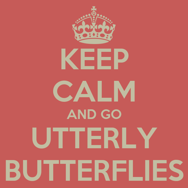 KEEP CALM AND GO UTTERLY BUTTERFLIES